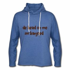 De head on me Im banjoed - Light Unisex Sweatshirt Hoodie
