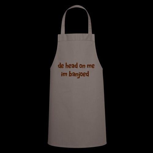 De head on me Im banjoed - Cooking Apron