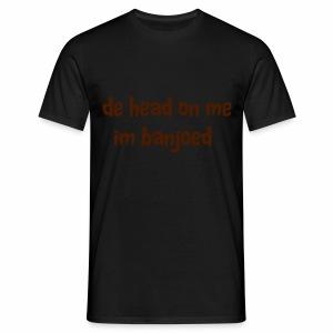 De head on me Im banjoed - Men's T-Shirt