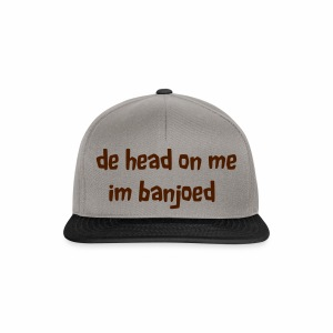 De head on me Im banjoed - Snapback Cap