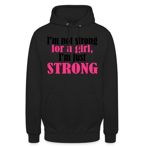 Not Strong for a Girl just Strong - Unisex Hoodie