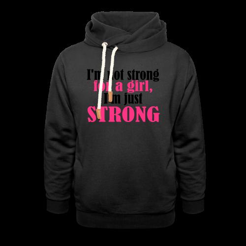 Not Strong for a Girl just Strong - Schalkragen Hoodie