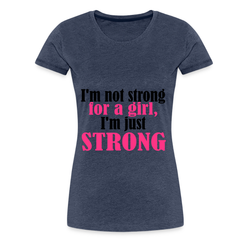 Not Strong for a Girl just Strong - Frauen Premium T-Shirt