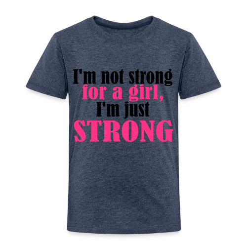 Not Strong for a Girl just Strong - Kinder Premium T-Shirt