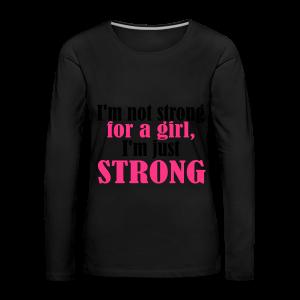 Not Strong for a Girl just Strong - Frauen Premium Langarmshirt
