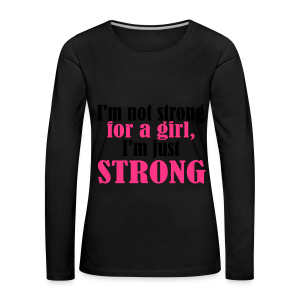 Not Strong for a Girl just Strong - Frauen Premium Langarmshirt