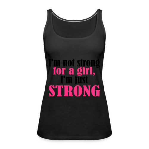 Not Strong for a Girl just Strong - Frauen Premium Tank Top