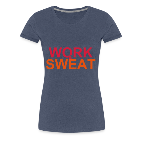 Work &  Sweat - Frauen Premium T-Shirt