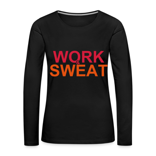 Work &  Sweat - Frauen Premium Langarmshirt