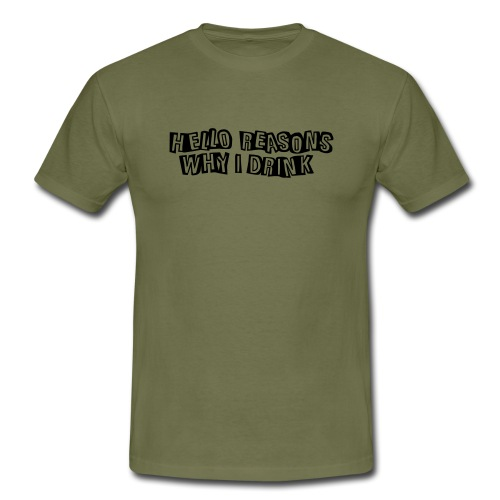 Hello reasons why I drink - Men's T-Shirt