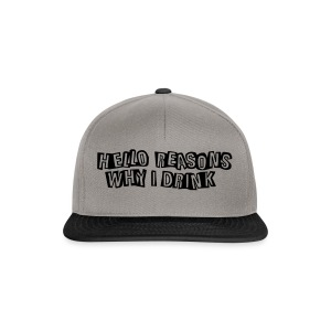 Hello reasons why I drink - Snapback Cap