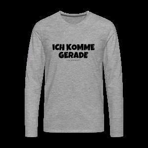 Ich komme gerade - Von der Piste Après-Ski Party T-Shirts - Männer Premium Langarmshirt