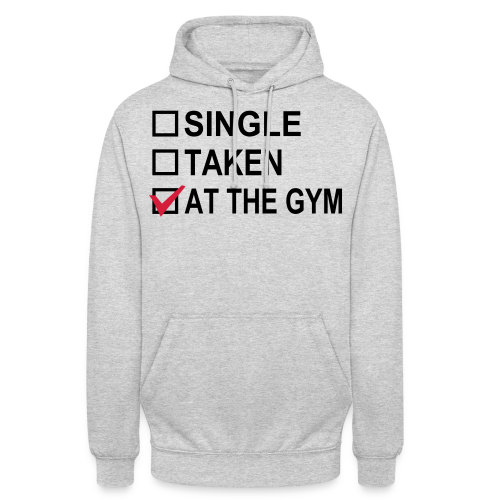 Single? Taken? At The Gym! - Unisex Hoodie