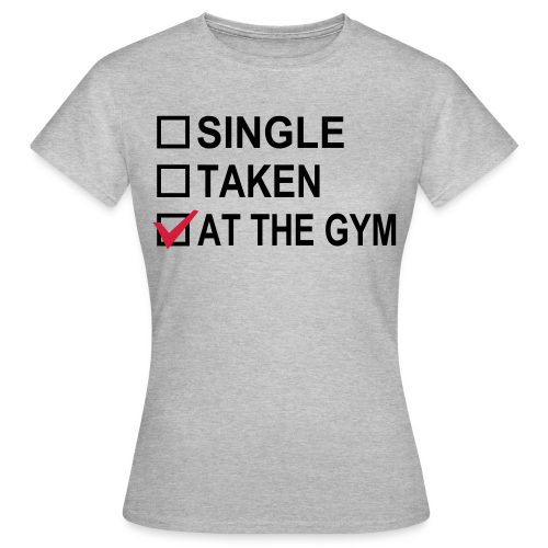 Single? Taken? At The Gym! - Frauen T-Shirt