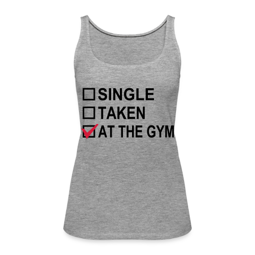 Single? Taken? At The Gym! - Frauen Premium Tank Top