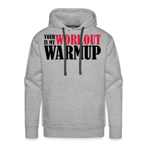 Your Workout is my Warmup - Männer Premium Hoodie