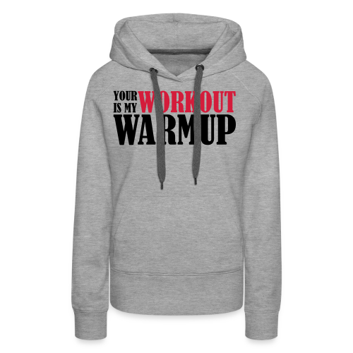 Your Workout is my Warmup - Frauen Premium Hoodie