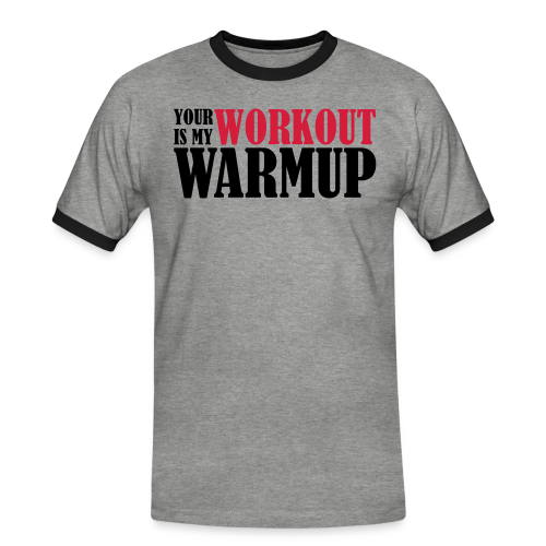Your Workout is my Warmup - Männer Kontrast-T-Shirt