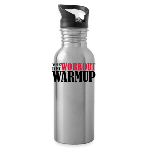 Your Workout is my Warmup - Trinkflasche