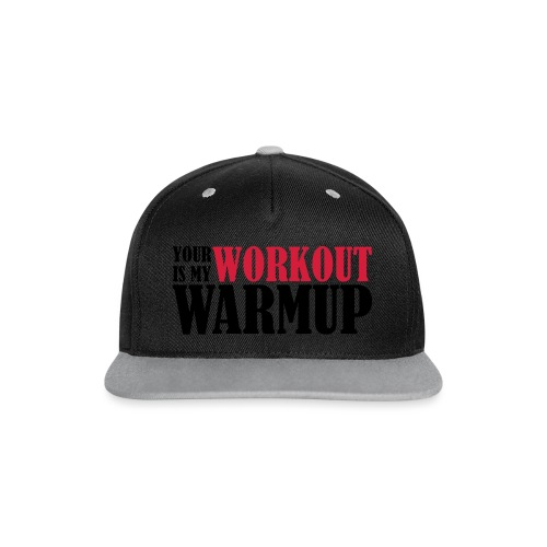 Your Workout is my Warmup - Kontrast Snapback Cap