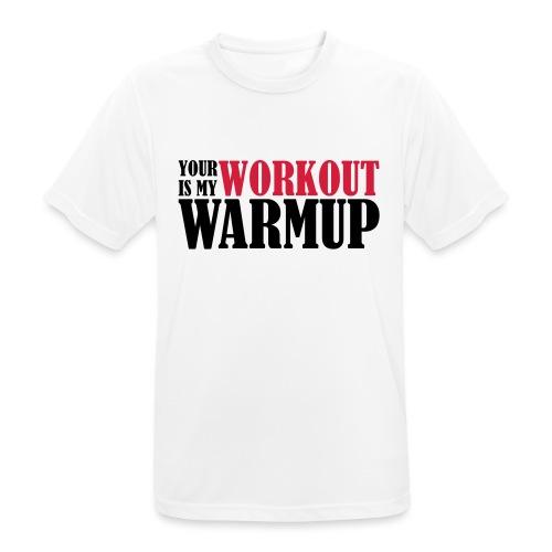 Your Workout is my Warmup - Männer T-Shirt atmungsaktiv