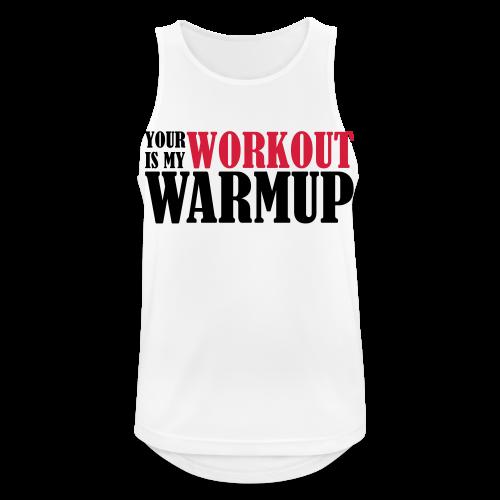 Your Workout is my Warmup - Männer Tank Top atmungsaktiv