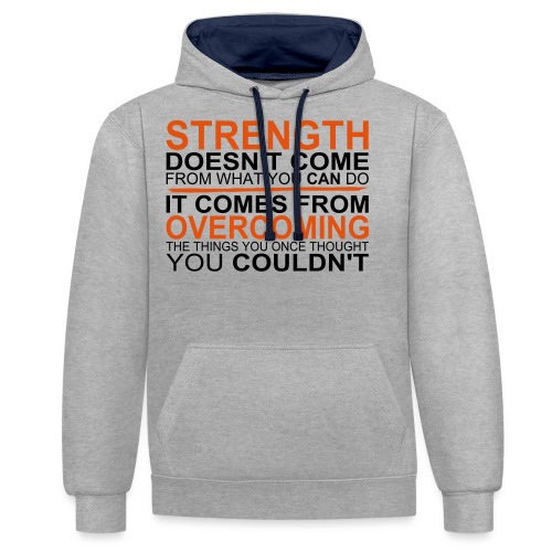 Strength comes from - Kontrast-Hoodie