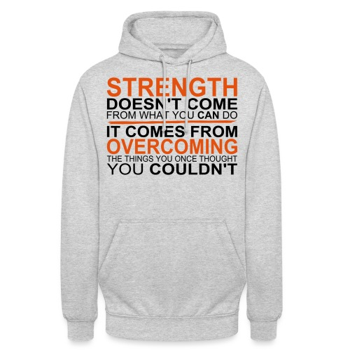 Strength comes from - Unisex Hoodie