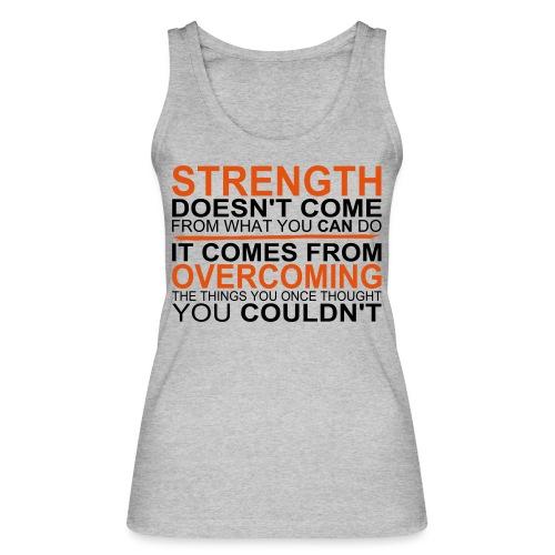 Strength comes from - Frauen Bio Tank Top von Stanley & Stella