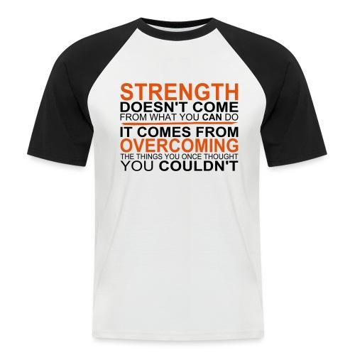 Strength comes from - Männer Baseball-T-Shirt