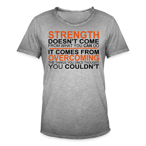 Strength comes from - Männer Vintage T-Shirt