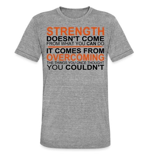 Strength comes from - Unisex Tri-Blend T-Shirt von Bella + Canvas