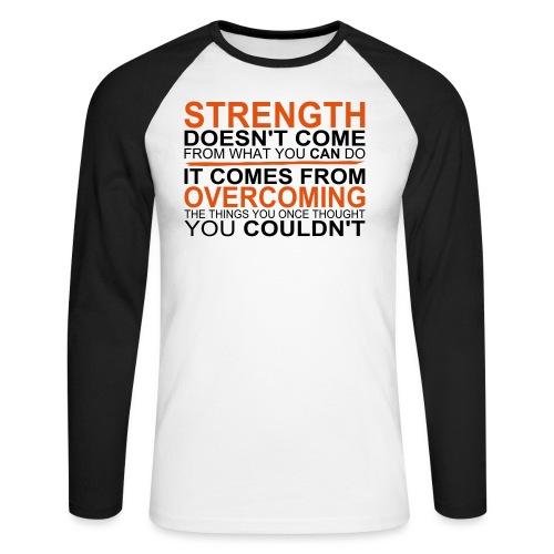 Strength comes from - Männer Baseballshirt langarm