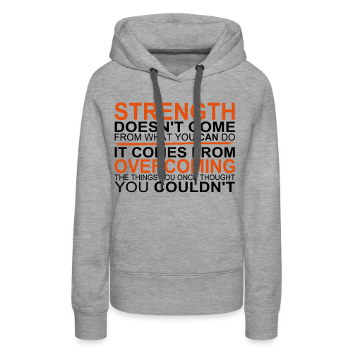 Strength comes from - Frauen Premium Hoodie