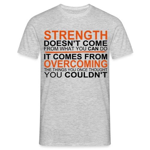 Strength comes from - Männer T-Shirt