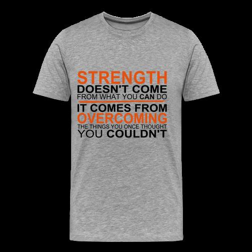 Strength comes from - Männer Premium T-Shirt