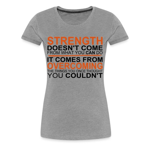 Strength comes from - Frauen Premium T-Shirt