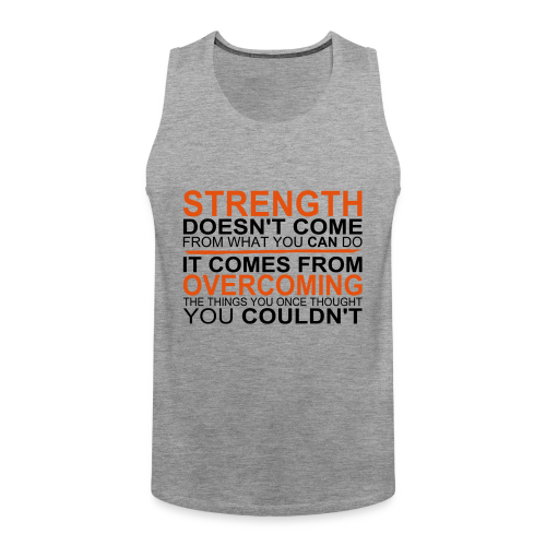 Strength comes from - Männer Premium Tank Top