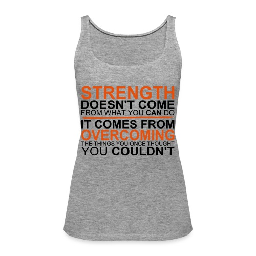 Strength comes from - Frauen Premium Tank Top