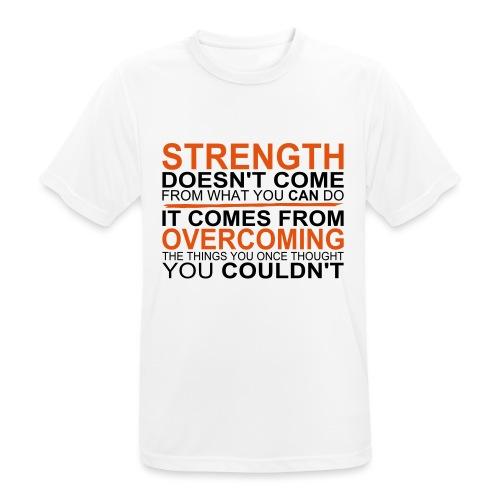 Strength comes from - Männer T-Shirt atmungsaktiv