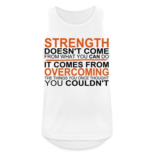 Strength comes from - Männer Tank Top atmungsaktiv
