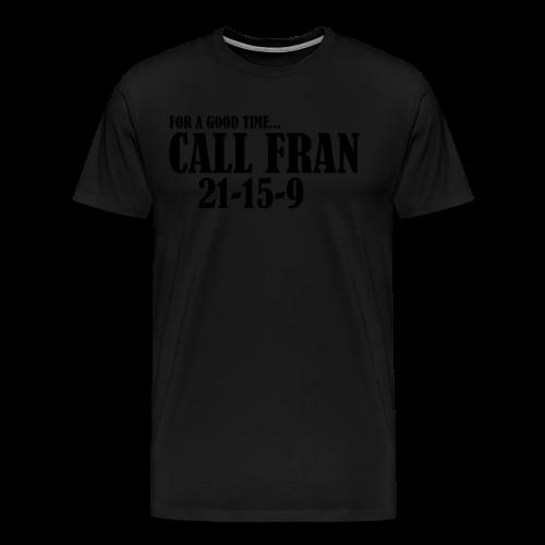 For a Good Time Call Fran - Männer Premium T-Shirt