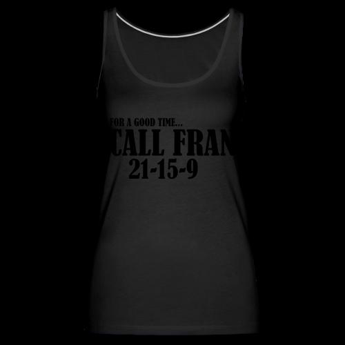 For a Good Time Call Fran - Frauen Premium Tank Top