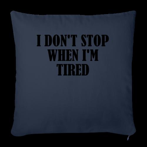 Dont Stop When Im Tired - Sofakissenbezug 44 x 44 cm