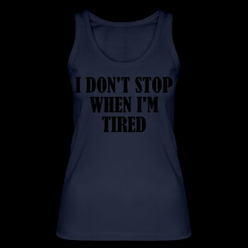 Dont Stop When Im Tired - Frauen Bio Tank Top von Stanley & Stella