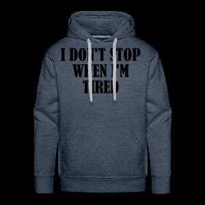 Dont Stop When Im Tired - Männer Premium Hoodie