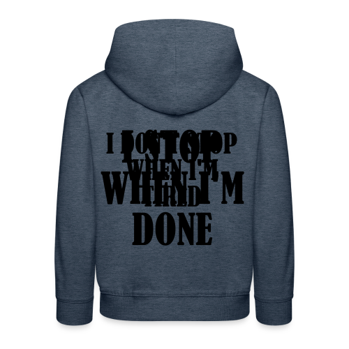 Dont Stop When Im Tired - Kinder Premium Hoodie
