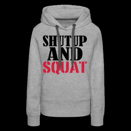 Shut up and SQUAT - Frauen Premium Hoodie