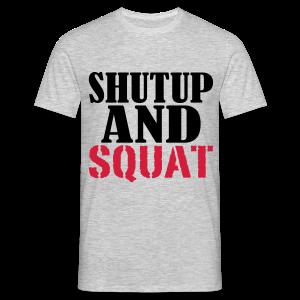 Shut up and SQUAT - Männer T-Shirt