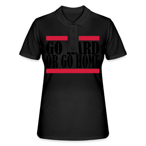 Go Hard Or Go Home - Frauen Polo Shirt
